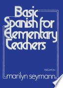 Basic Spanish For Elementary Teachers
