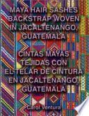 Cintas Mayas Tejidas Con El Telar De Cintura En Jacaltenango, Guatemala