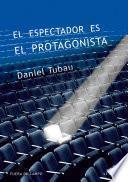 libro El Espectador Es El Protagonista