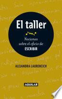El Taller. Nociones Sobre El Oficio De Escribir