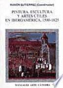 Pintura, Escultura Y Artes útiles En Iberoamérica, 1500 1825