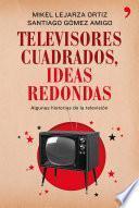 Televisores Cuadrados, Ideas Redondas