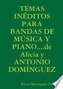 Temas InÉditos Para Bandas De MÚsica Y Piano....de Alicia Y Antonio DomÍnguez