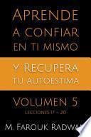 Aprende A Confiar En Ti Mismo Y Recupera Tu Autoestima, Vol. 5