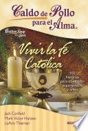 libro Caldo De Pollo Para El Alma. Vivir La Fé Católica