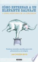 libro Cómo Entrenar A Un Elefante Salvaje Y Otras Aventuras De La Conciencia