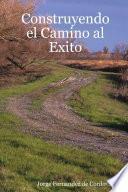 Construyendo El Camino Al Exito