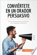 Conviértete En Un Orador Persuasivo