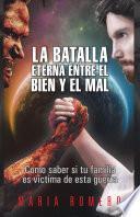 libro La Batalla Eterna Entre El Bien Y El Mal