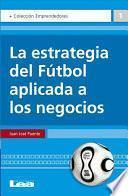 libro La Estrategia Del Fútbol Aplicada A Los Negocios