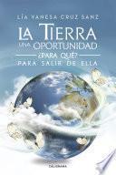 libro La Tierra Una Oportunidad... ¿para Qué? Para Salir De Ella