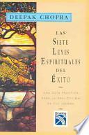 Las Sietes Leyes Espirituales Del Exito : Una Guia Practica Para La Realizacion De Tus Suenos / The Seven Spiritual Laws Of Success: A Practical Guide To The Fulfillment Of Your Dreams