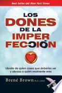 Los Dones De La Imperfeccion: Liberate De Quien Crees Que Deberias Ser Y Abraza A Quien Realmente Eres = The Gifts Of Imperfection
