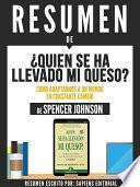 Resumen De  Quien Se Ha Llevado Mi Queso: Como Adaptarnos A Un Mundo En Constante Cambio   De Spencer Johnson