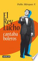 libro El Rey Lucho Cantaba Boleros