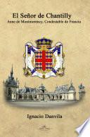 El SeÑor De Chantilly. Anne De Montmorency, Condestable De Francia