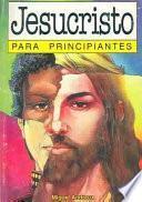 libro Jesucristo Para Principiantes / Jesus Christ For Beginners