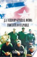 ¡la Verdad! General Ochoa Inocente O Culpable