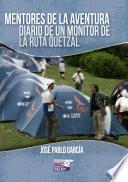 libro Mentores De La Aventura, Diario De Un Monitor De La Ruta Quetzal