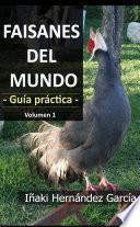Faisanes Del Mundo. Guía Práctica   Volumen 1