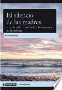 El Silencio De Las Madres Y Otras Reflexiones Sobre Las Mujeres En La Cultura