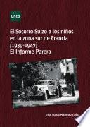 El Socorro Suizo A Los NiÑos En La Zona Sur De Francia, 1939 1947 El Informe Parera