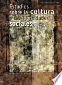 libro Estudios Sobre La Cultura Y Las Identidades Sociales