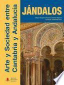 Jándalos. Arte Y Sociedad Entre Cantabria Y Andalucía