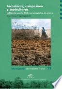 libro Jornaleras, Campesinas Y Agricultoras. La Historia Agraria Desde Una Perspectiva De Genero