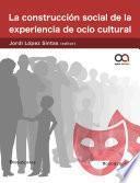 libro La Construcción Social De La Experiencia De Ocio Cultural