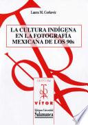 libro La Cultura Indígena En La Fotografía Mexicana De Los 90s