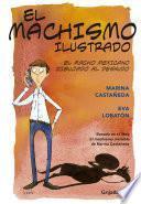 Machismo Ilustrado. Basado En El Libro El Machismo Invisible De Marina Castañeda