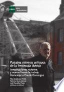 Paisajes Mineros Antiguos En La Península Ibérica. Investigaciones Recientes Y Nuevas Líneas De Trabajo. Homenaje A Calude Domergue