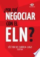 libro ¿por Qué Negociar Con El Eln?
