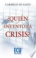 libro ¿quién Inventó La Crisis?