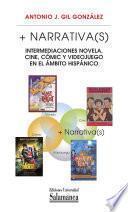 + Narrativa(s): Intermediaciones Novela, Cine, Cómic Y Videojuego En El ámbito Hispánico