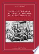 Calipso Eclipsada. El Teatro De Cervantes Más Allá Del Siglo De Oro