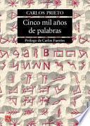 Cinco Mil Anos De Palabras. Comentarios Sobre El Origen, Evolucion, Muerte Y Resurreccion De Algunas Lenguas