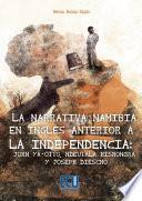 La Narrativa Namibia En Inglés Anterior A La Independencia: John Ya Otto, Ndeutala Hishongwa Y Joseph Diescho