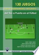 130 Juegos Para El Entrenamiento Integrado Del Tiro A Puerta En El Fútbol