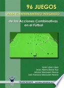 libro 96 Juegos Para El Entrenamiento Integrado De Las Acciones Combinativas En El Fútbol