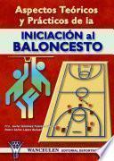 Aspectos Teópricos Y Prácticos De La Iniciación Al Baloncesto