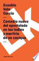 libro Comedia Nueva Del Apostolado En Las Indias Y Martirio De Un Cacique