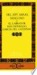 Del Rey Abajo Ninguno; O, El Labrador Más Honrado, García Del Castañar