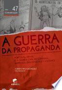 A Guerra Da Propaganda Portugal, Brasil E A Guerra Civil De Espanha: Imprensa, Diplomacia E Fascismo