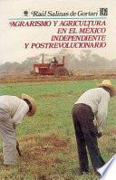 Agrarismo Y Agricultura En El México Independiente Y Postrevolucionario