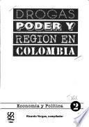 Drogas Poder Y Región En Colombia: Impactos Locales Y Conflictos