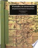 El Estudio Y La Conservación Del Patrimonio Histórico De Querétaro