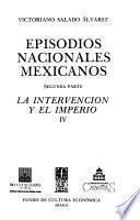Episodios Nacionales Mexicanos: La Intervención Y El Imperio