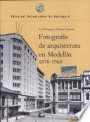 Fotografía De Arquitectura En Medellín, 1870 1960